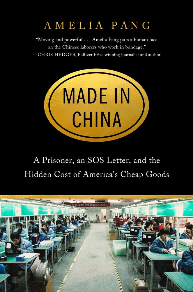 Pang, Amelia - Made in China: A Prisoner, an SOS Letter, and the Hidden Cost of America's Cheap Goods