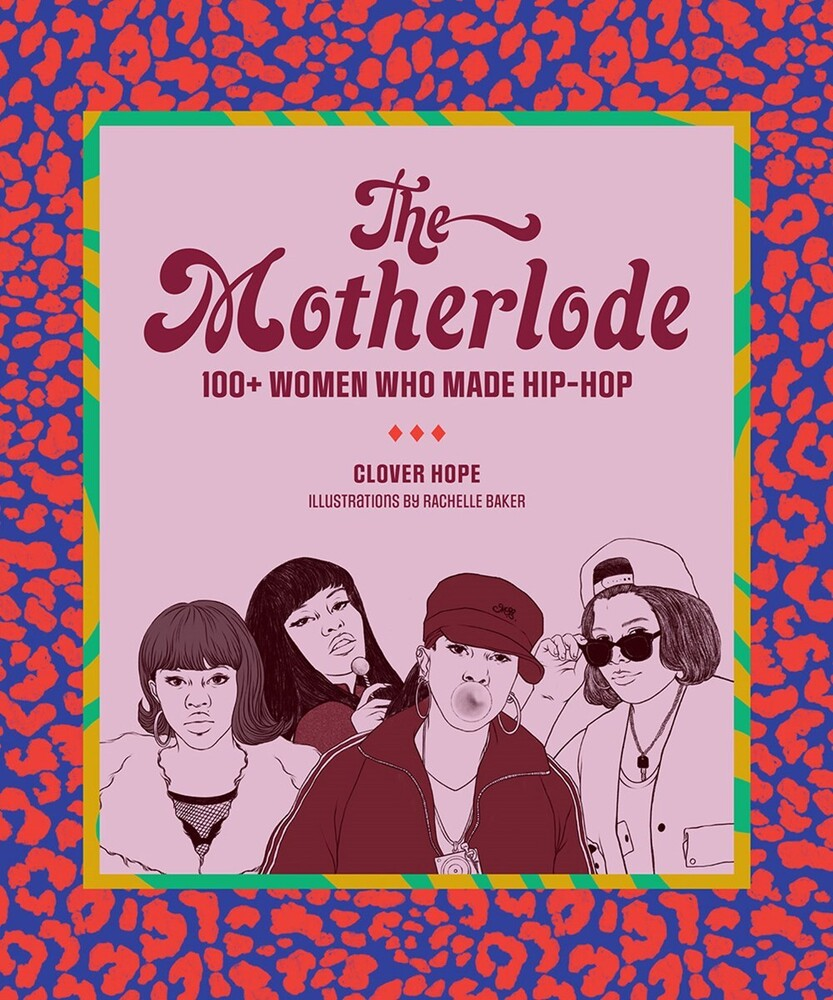 Hope, Clover - The Motherlode: 100+ Women Who Made Hip-Hop