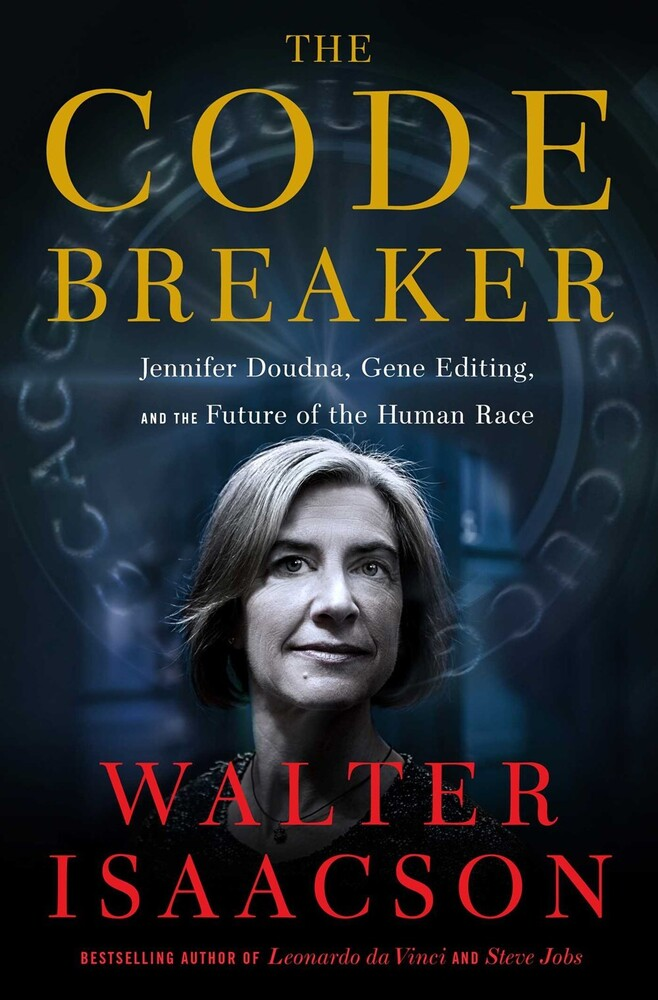 - The Code Breaker: Jennifer Doudna, Gene Editing, and the Future of theHuman Race