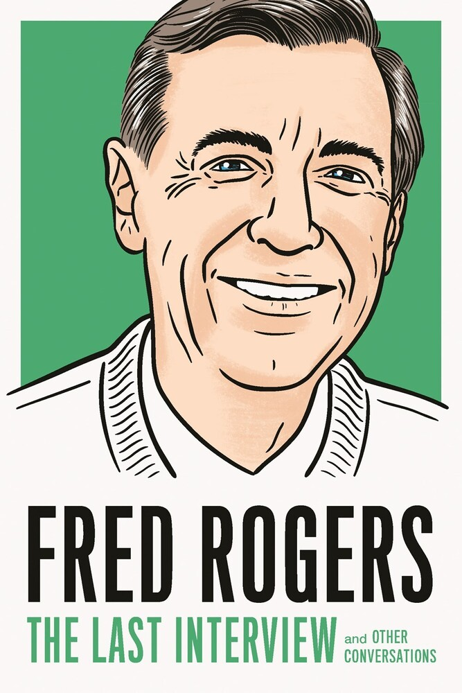 Rogers, Fred - Fred Rogers: The Last Interview: and Other Conversations