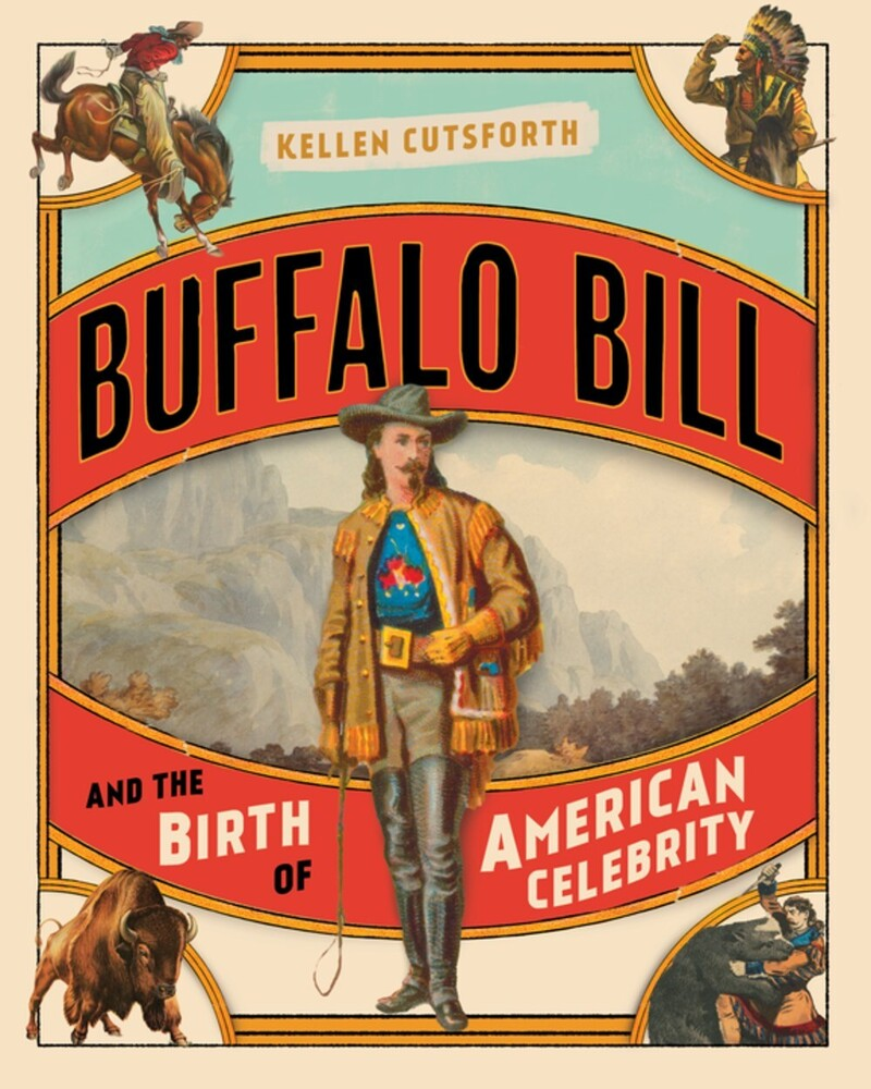 Cutsforth, Kellen - Buffalo Bill and the Birth of American Celebrity