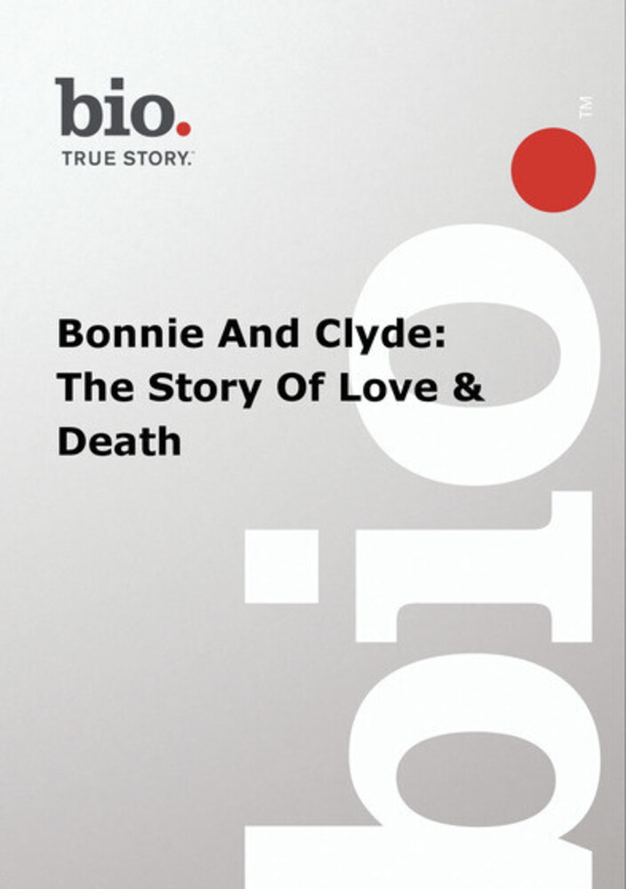 Biography - Biography Bonnie & Clyde: Story of - Biography - Biography Bonnie & Clyde: Story Of
