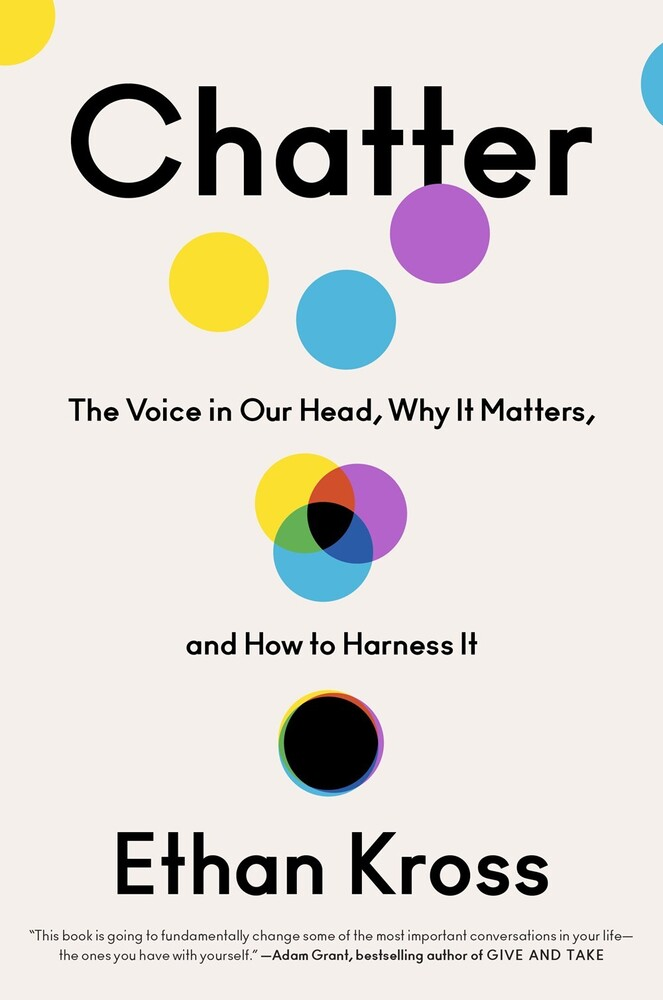 Kross, Ethan - Chatter: The Voice in Our Head, Why It Matters, and How to Harness It