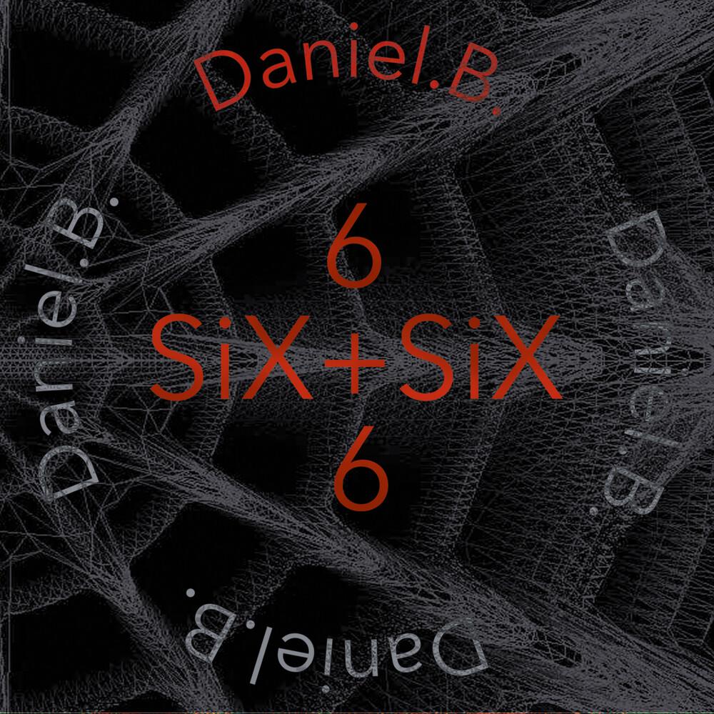 Daniel B. - Six + Six