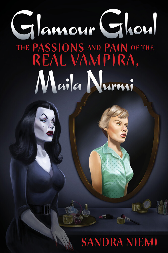 Niemi, Sandra - Glamour Ghoul: The Passions and Pain of the Real Vampira, Maila Nurmi