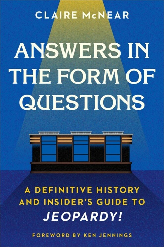 McNear, Claire / Jennings, Ken - Answers in the Form of Questions: A Definitive History and Insider's Guide to Jeopardy!