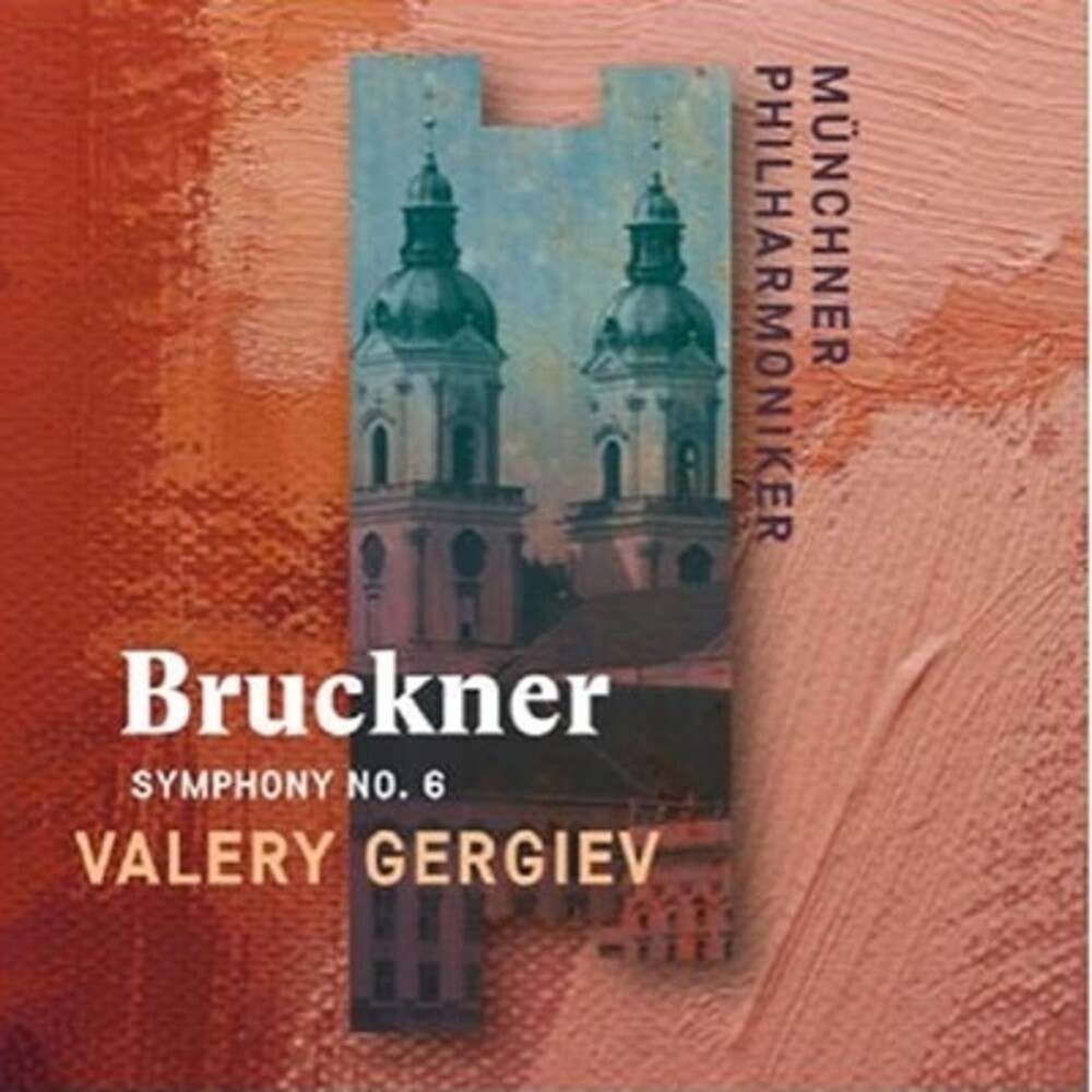 Bruckner / Valery Gergiev / Munch Philharmonic - Bruckner: Symphony No. 6 (Recorded Live at St. Florian)