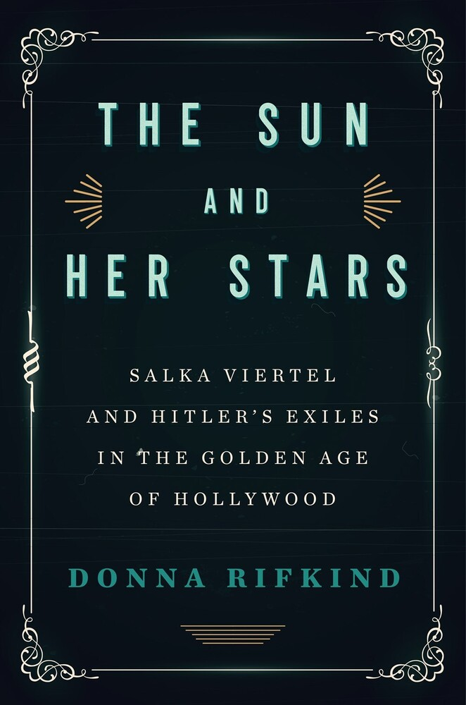 Rifkind, Donna - The Sun and Her Stars: Salka Viertel and Hitler's Exiles in the GoldenAge of Hollywood