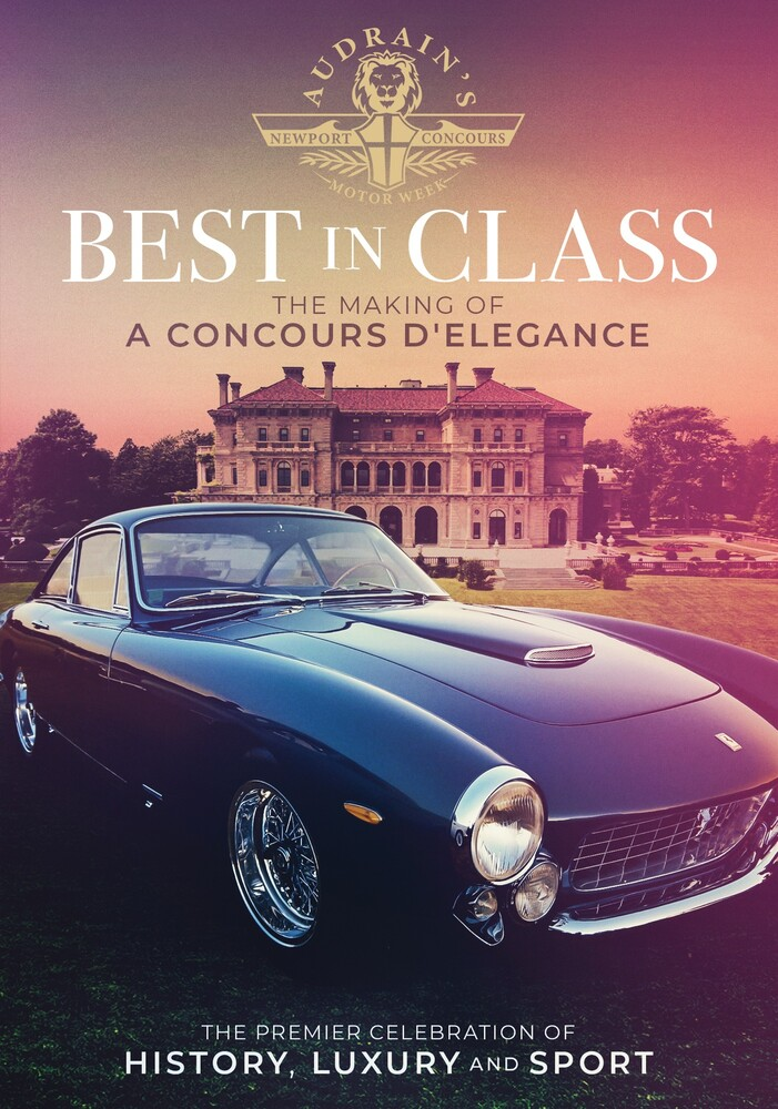 Best in Class: The Making of Concours D'Elegance - Best In Class: The Making Of Concours D'elegance