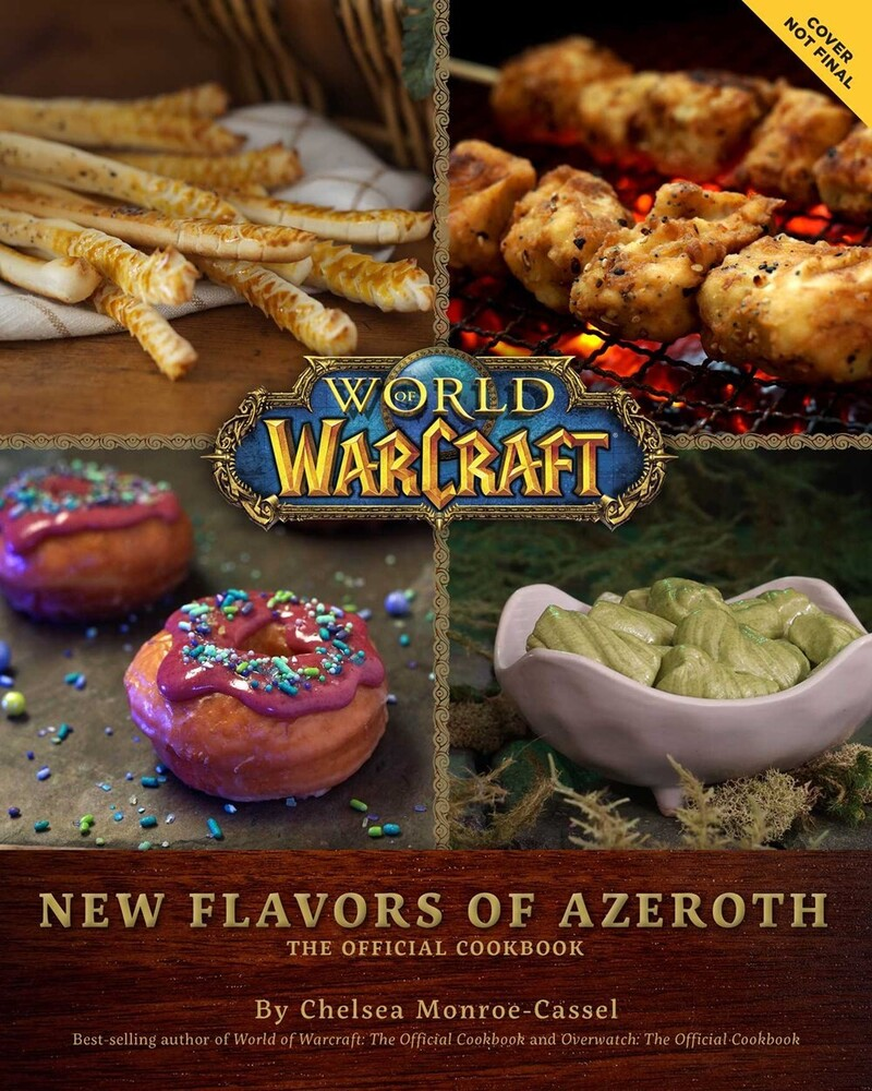 Monroe-Cassel, Chelsea - World of Warcraft: New Flavors of Azeroth: The Official Cookbook
