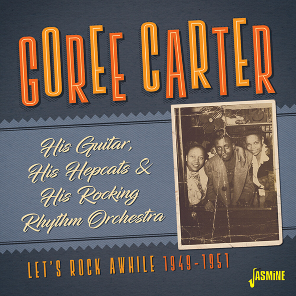 Goree Carter - His Guitar His Hepcats & His Rocking Rhythm Orch