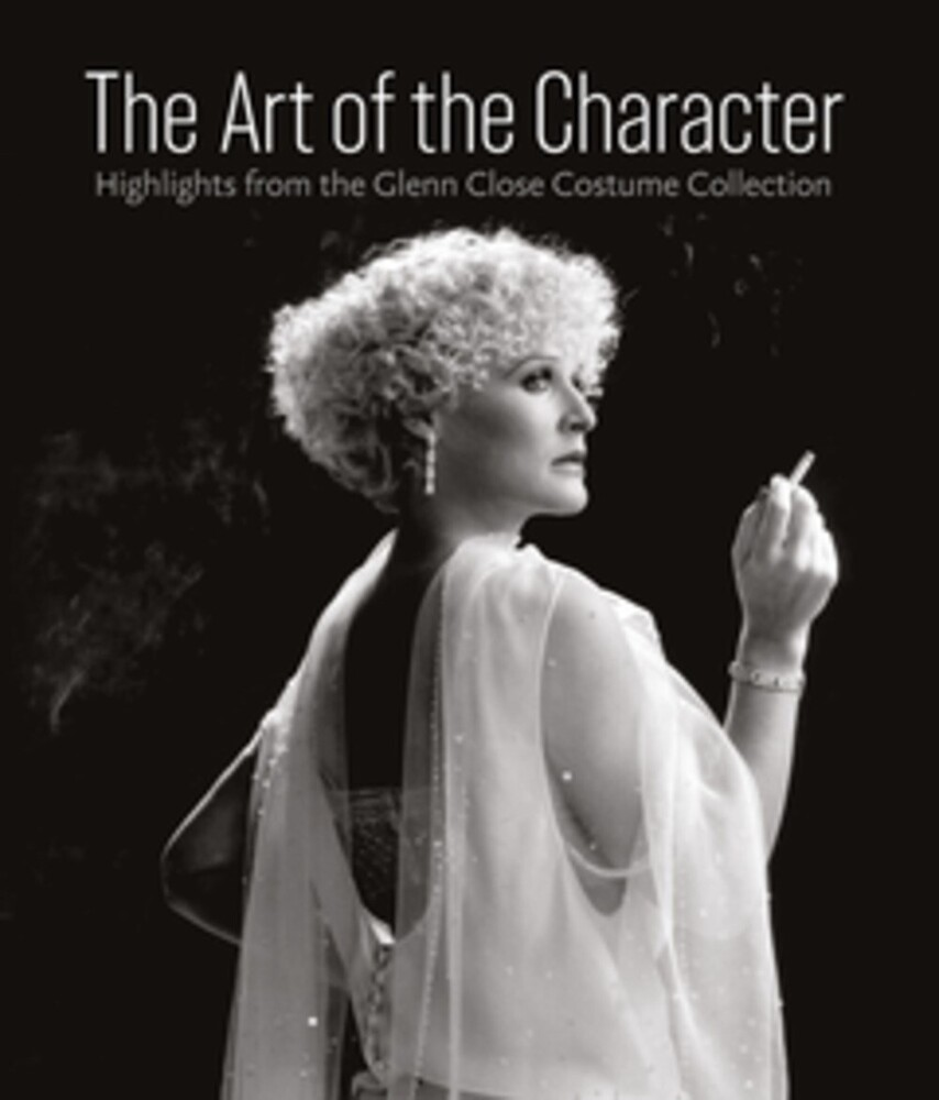 Akou, H / McRobbie, L / Maher, J E - The Art of the Character: Highlights From the Glenn Close Costume Collection