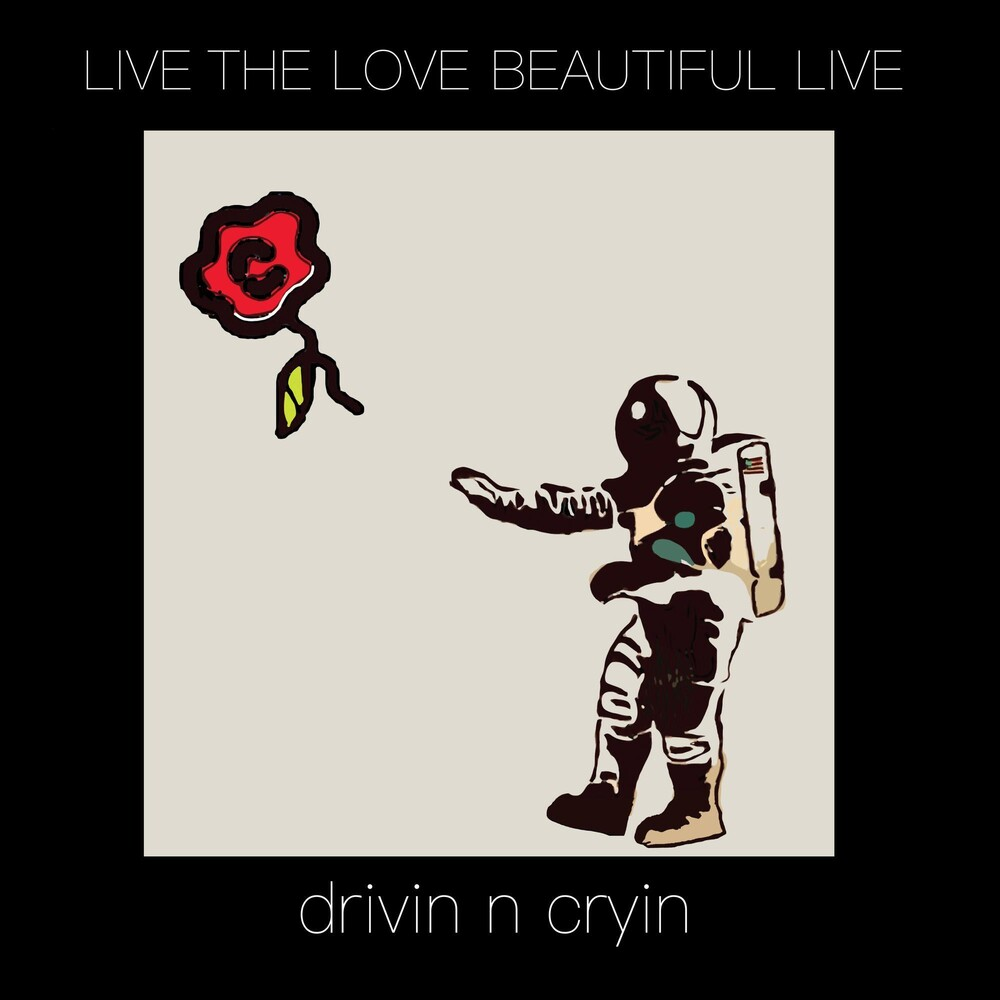 Drivin N Cryin - Live The Love Beautiful Live