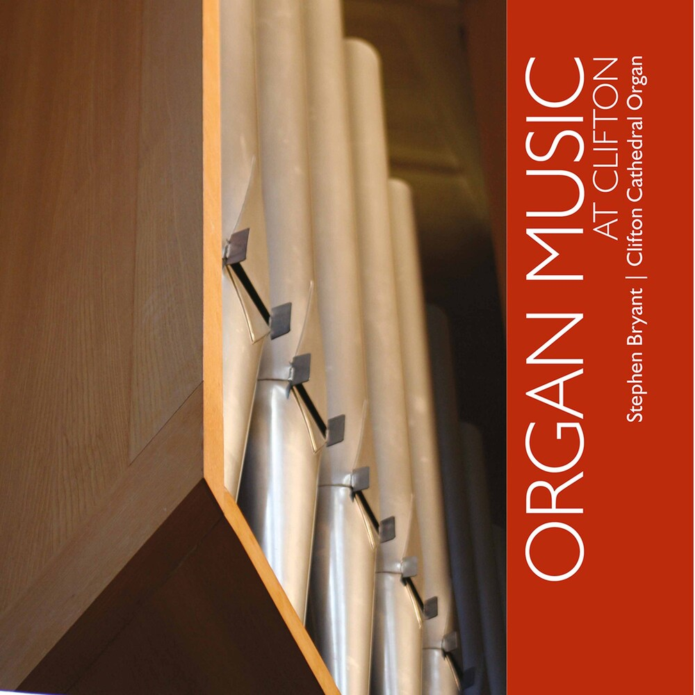 Stephen Bryant - Organ Music At Clifton