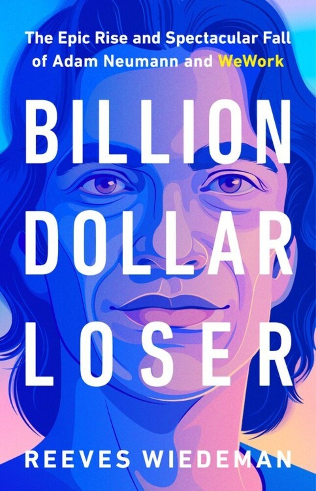 - Billion Dollar Loser: The Epic Rise and Spectacular Fall of AdamNeumann and WeWork