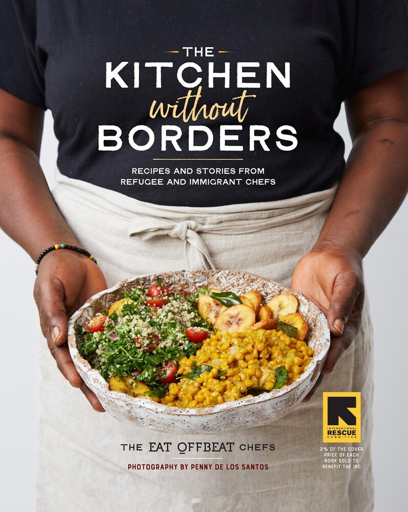 Eat Offbeat Chefs - The Kitchen without Borders: Recipes and Stories from Refugee and Immigrant Chefs