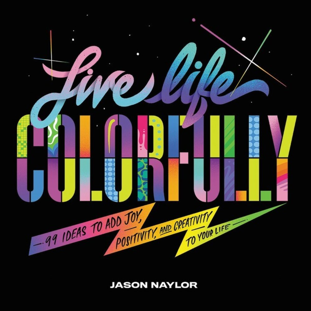 - Live Life Colorfully: 99 Ideas to Add Joy, Positivity, and Creativityto Your Life