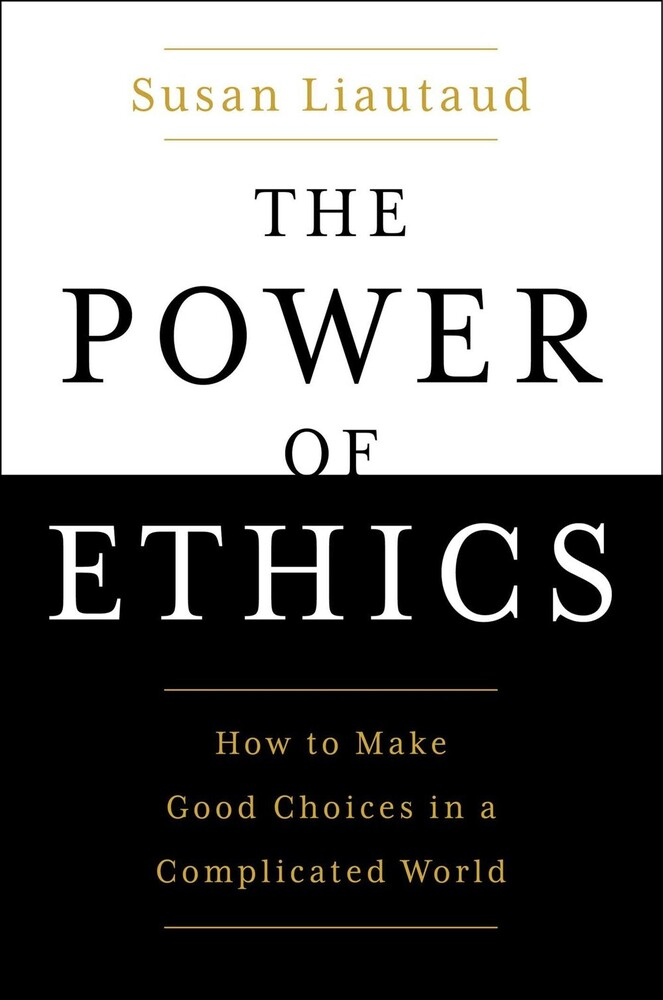 Liautaud, Susan - The Power of Ethics: How to Make Good Choices in a Complicated World