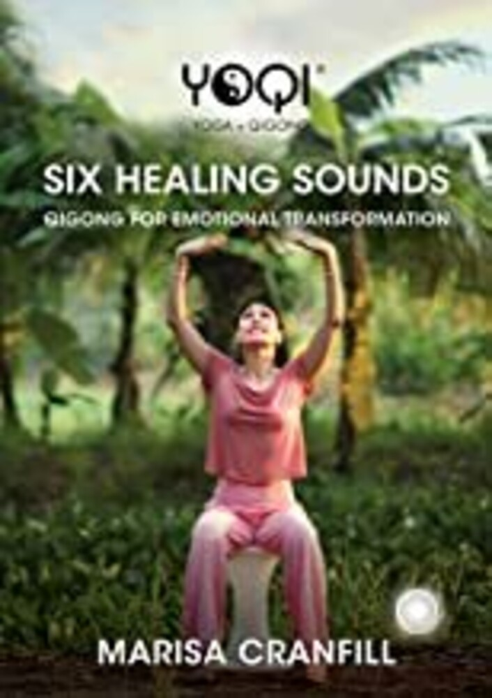 Yoqi: Six Healing Sounds Qigong - Yoqi: Six Healing Sounds Qigong