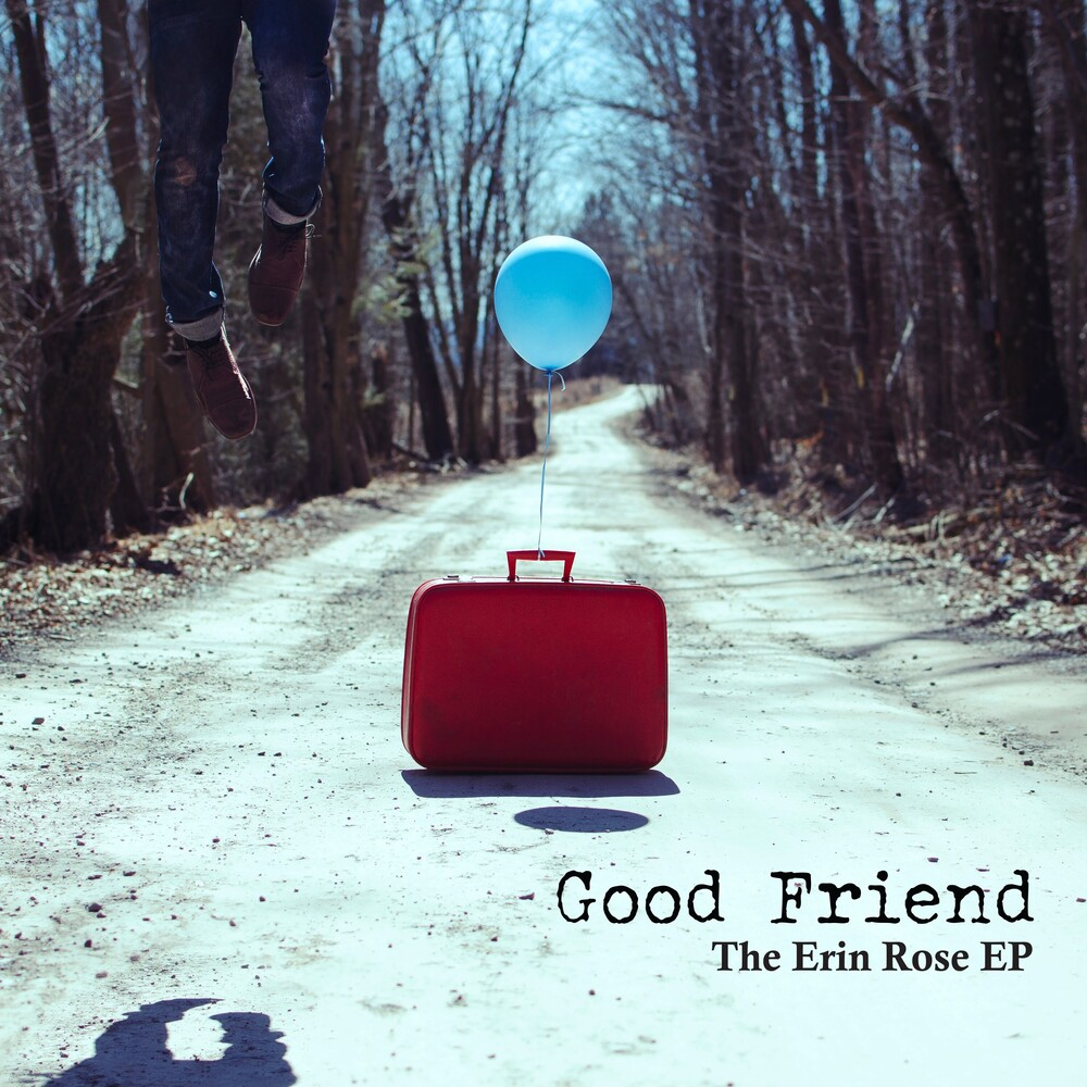 Good Friend - The Erin Rose