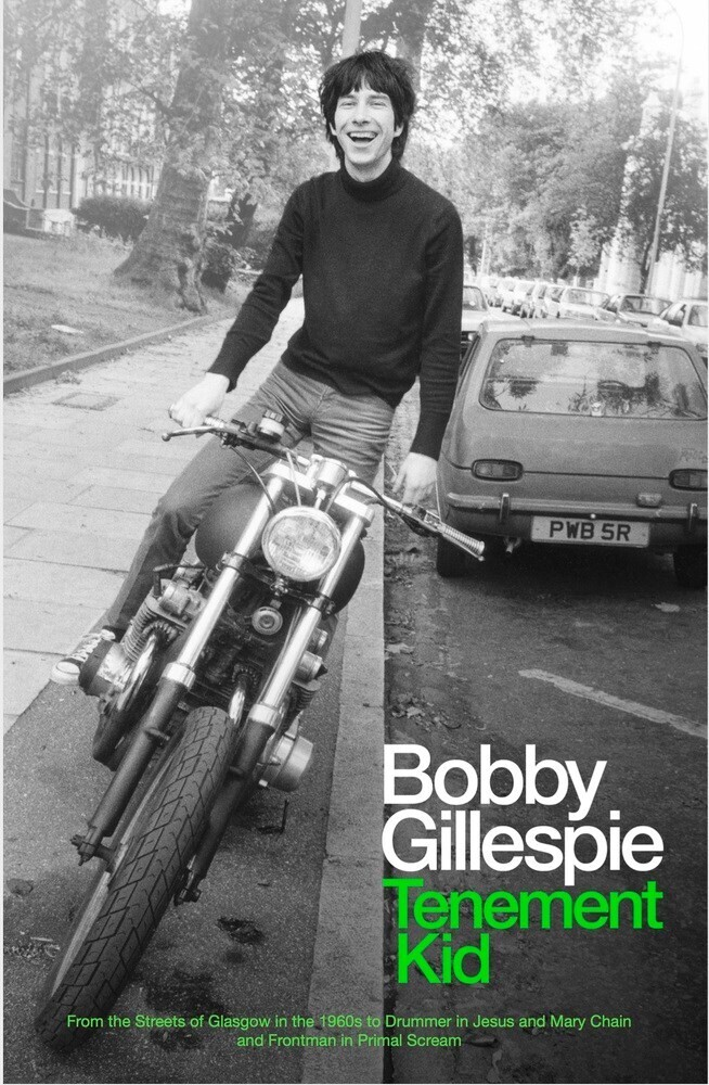 Gillespie, Bobby - Tenement Kid: From the Streets of Glasgow in the 1960s to Drummer in Jesus and Mary Chain and Frontman in Primal Scream