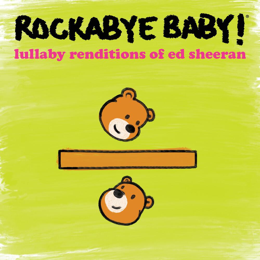 Rockabye Baby! - Lullaby Renditions Of Ed Sheeran