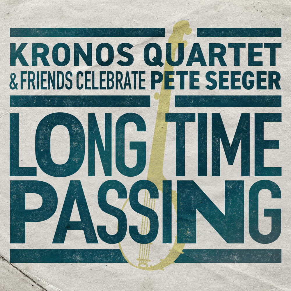 The Kronos Quartet - Long Time Passing: Kronos Quartet and Friends Celebrate Pete Seeger [2LP]