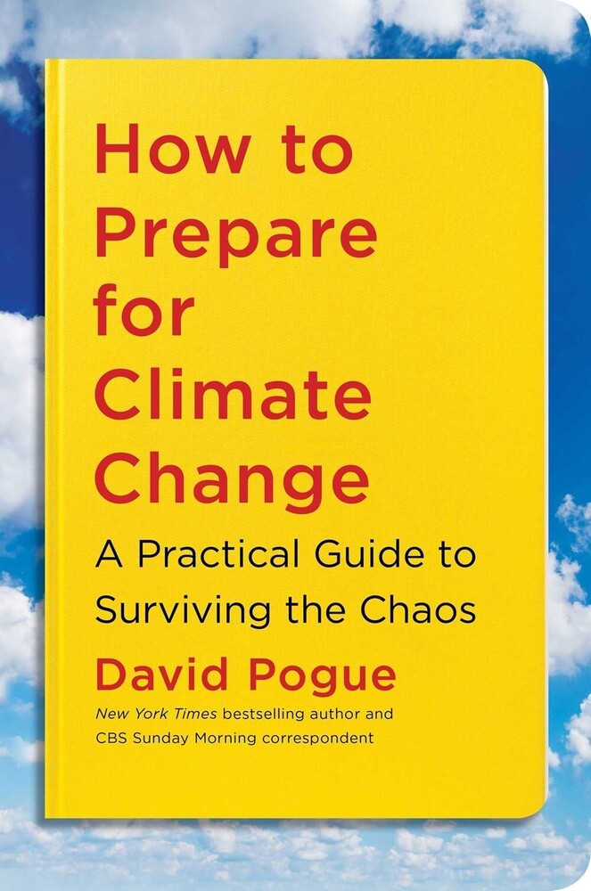 Pogue, David - How to Prepare for Climate Change: A Practical Guide to Surviving the Chaos