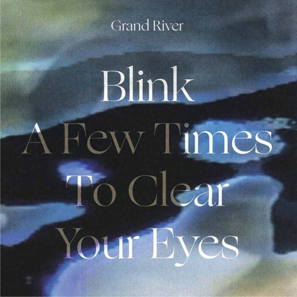 Grand River - Blink A Few Times To Clear Your Eyes