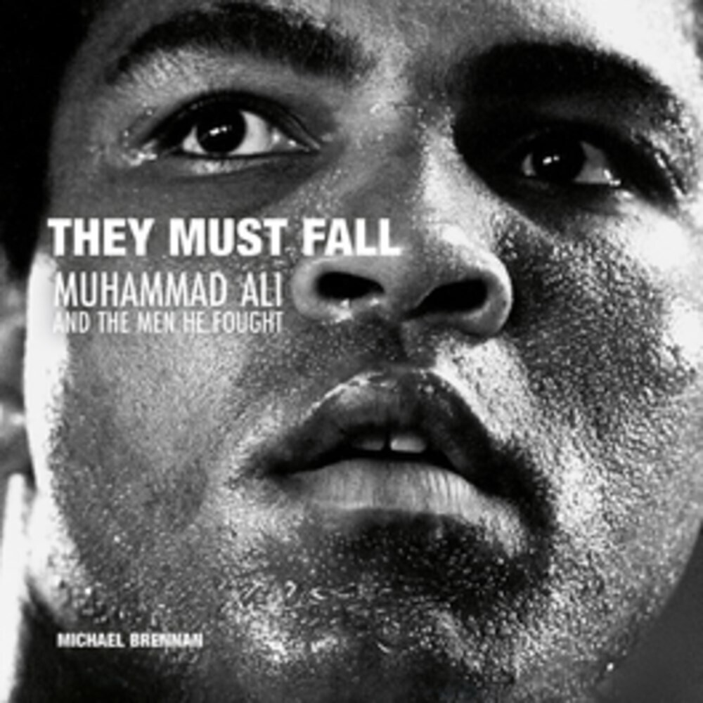 Brennan, Michael - They Must Fall: Muhammad Ali and the Men He Fought