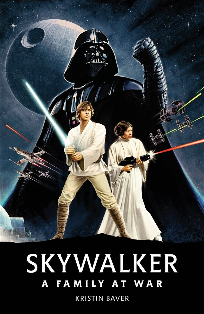 Kristin Baver - Star Wars: Skywalker: A Family at War