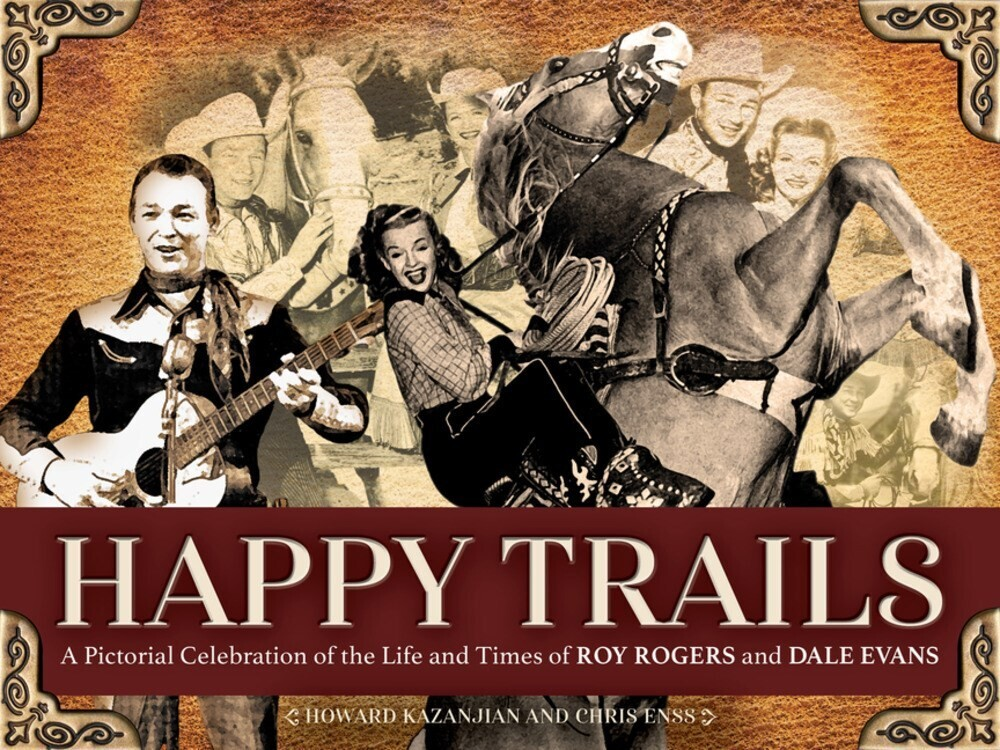 Enss, Chris / Kazanjian, Howard - Happy Trails: A Pictorial Celebration of the Life and Times of Roy Rogers and Dale Evans