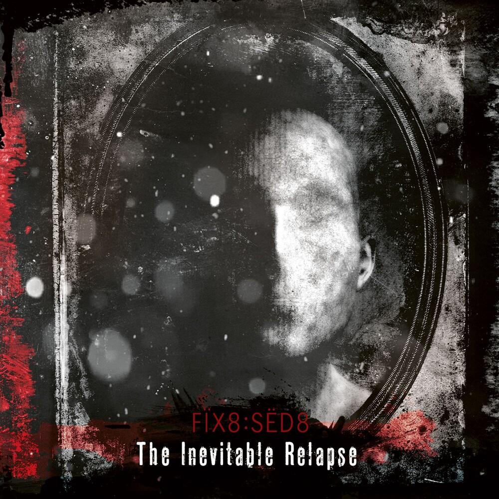 Fix8Sed8 - Inevitable Relapse