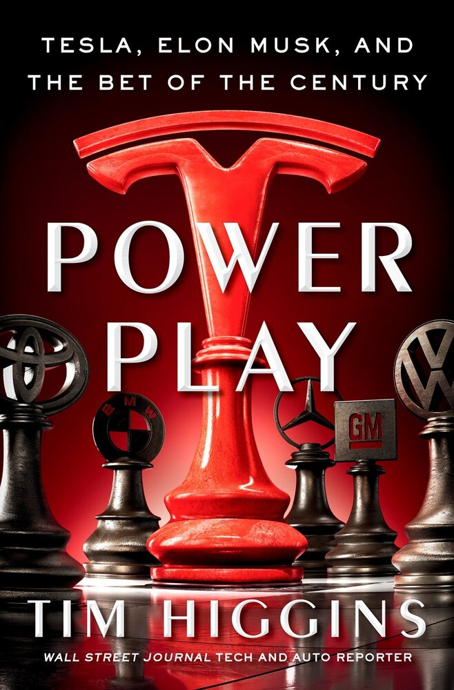 Higgins, Tim - Power Play: Tesla, Elon Musk, and the Bet of the Century