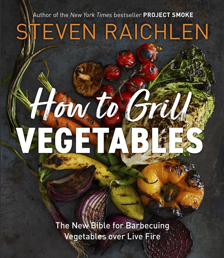 Raichlen, Steven - How to Grill Vegetables: The New Bible for Barbecuing Vegetables overLive Fire