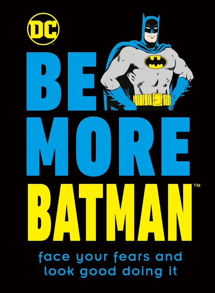 Glenn Dakin - Be More Batman: Face your fears and look good doing it