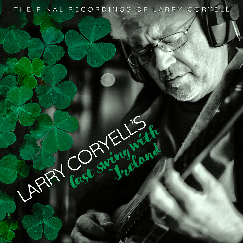 Larry Coryell - Larry Coryell's Last Swing With Ireland
