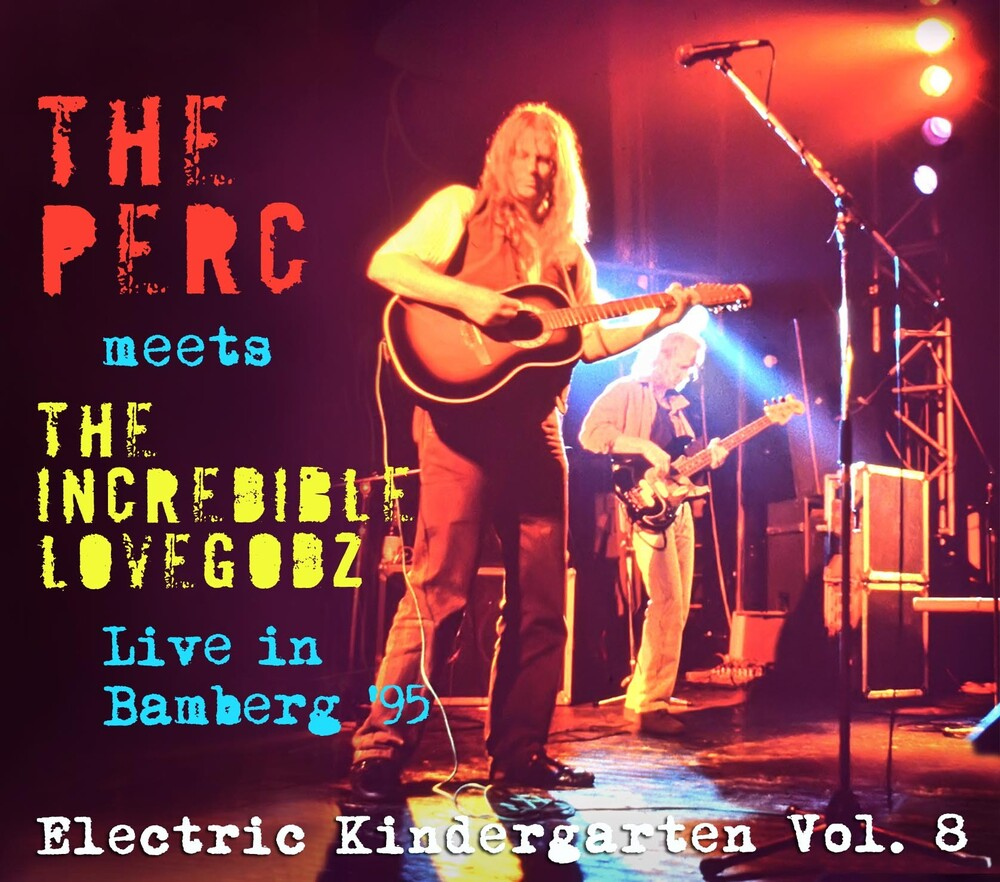 Perc Meets The Incredible Lovegodz - Electric Kindergarten Vol. 8: Live In Bamberg '95