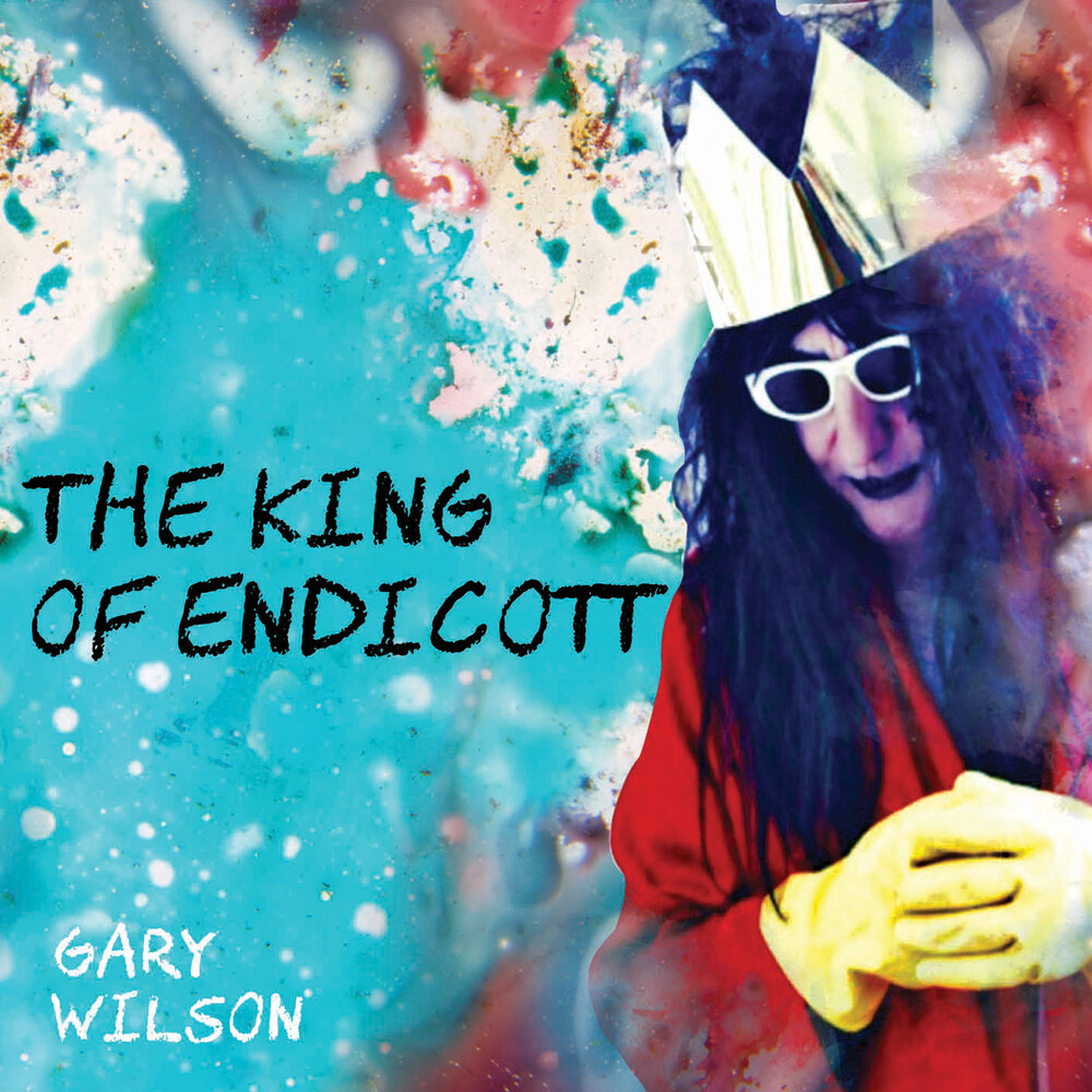 Gary Wilson - King Of Endicott (Ltd)