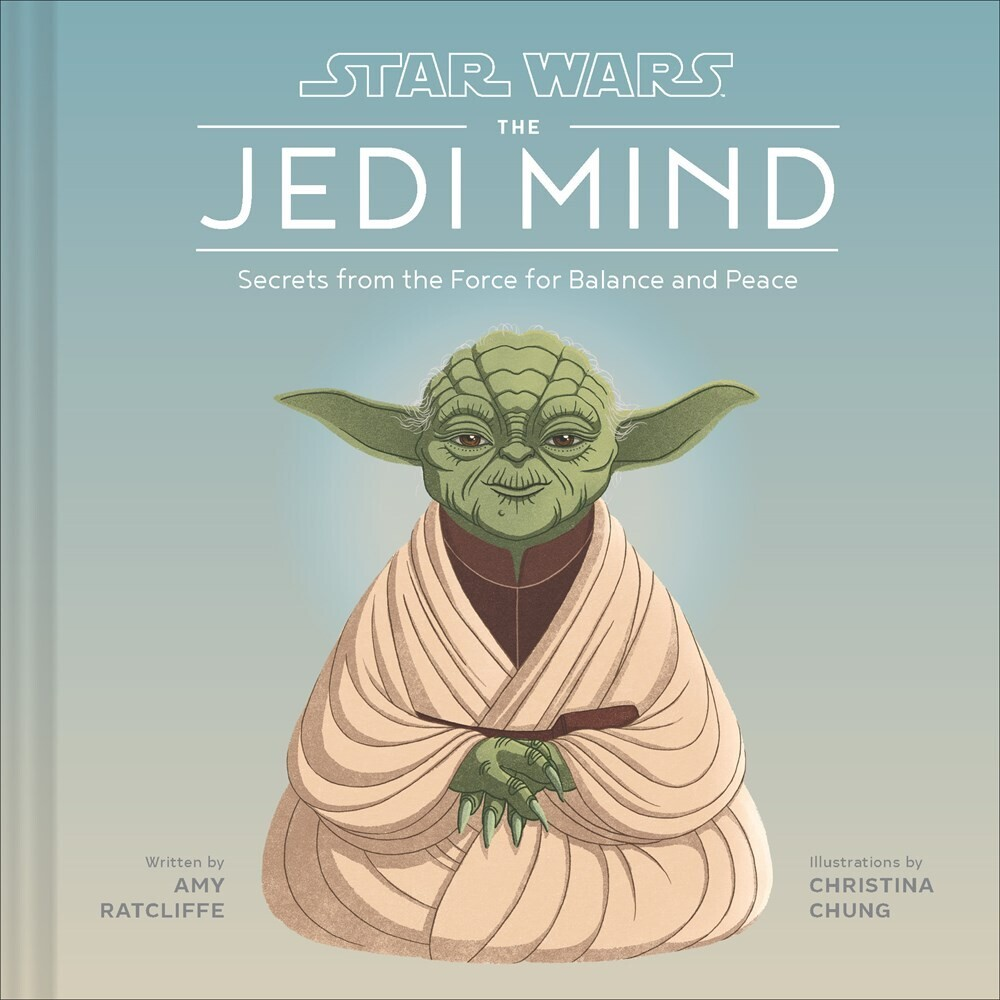 Ratcliffe, Amy / Chung, Christina - Star Wars The Jedi Mind: Secrets from the Force for Balance and Peace