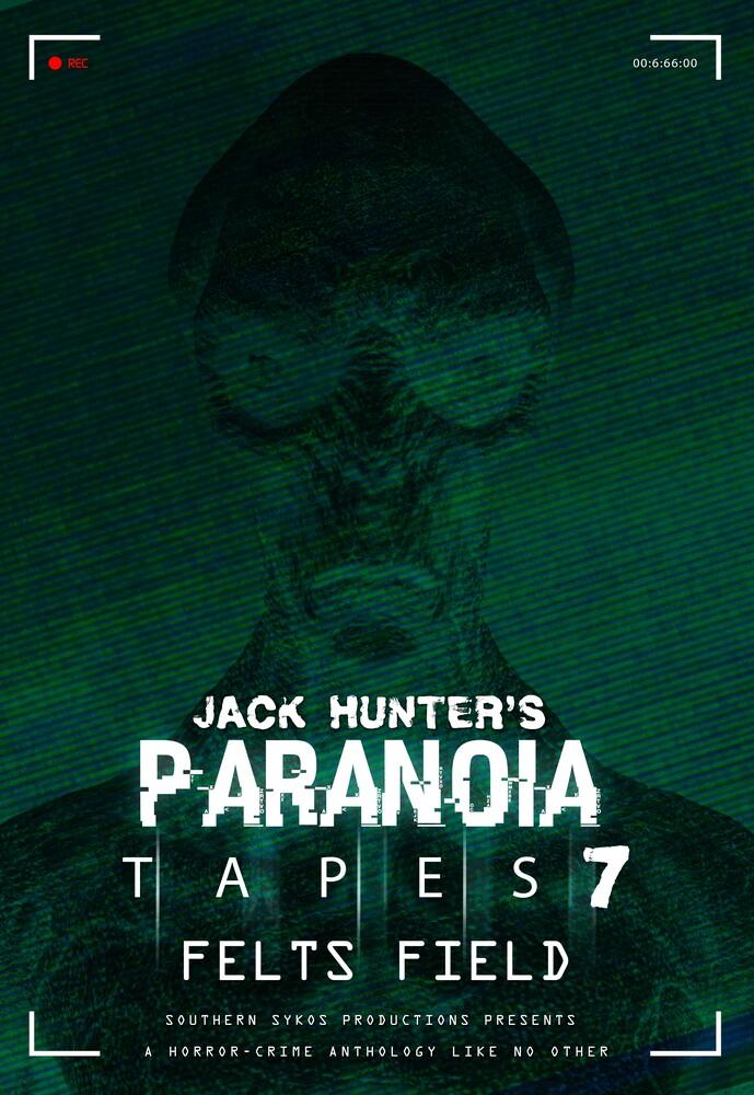 - Jack Hunter's Paranoia Tapes 7: Felts Field