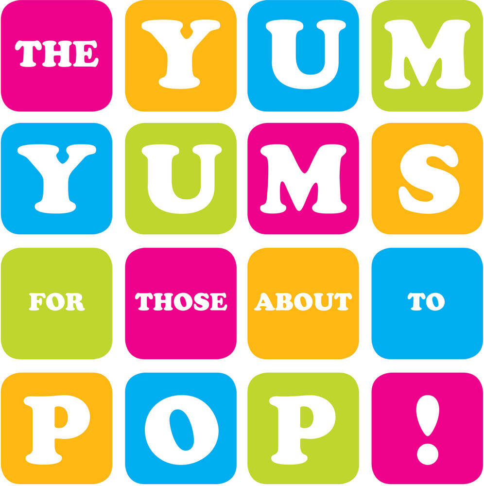 Yum Yums - For Those About To Pop