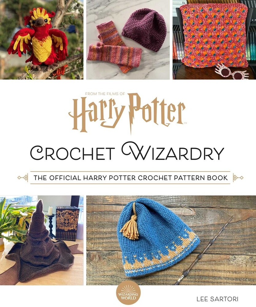 Sartori, Lee - Harry Potter: Crochet Wizardry: The Official Harry Potter CrochetPattern Book