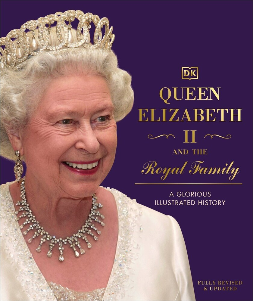 Dk - Queen Elizabeth II and the Royal Family: A Glorious IllustratedHistory
