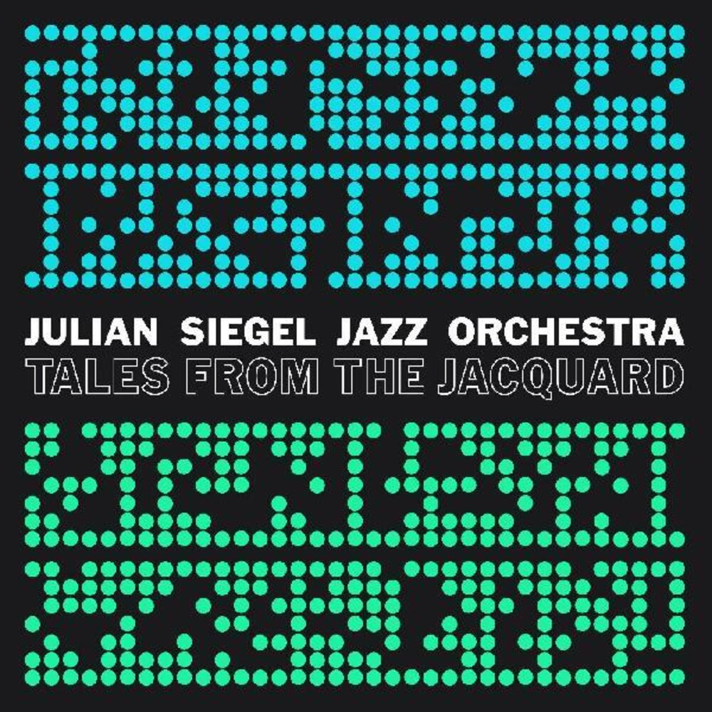Julian Siegel  Jazz Orchestra - Tales From The Jacquard (Aus)