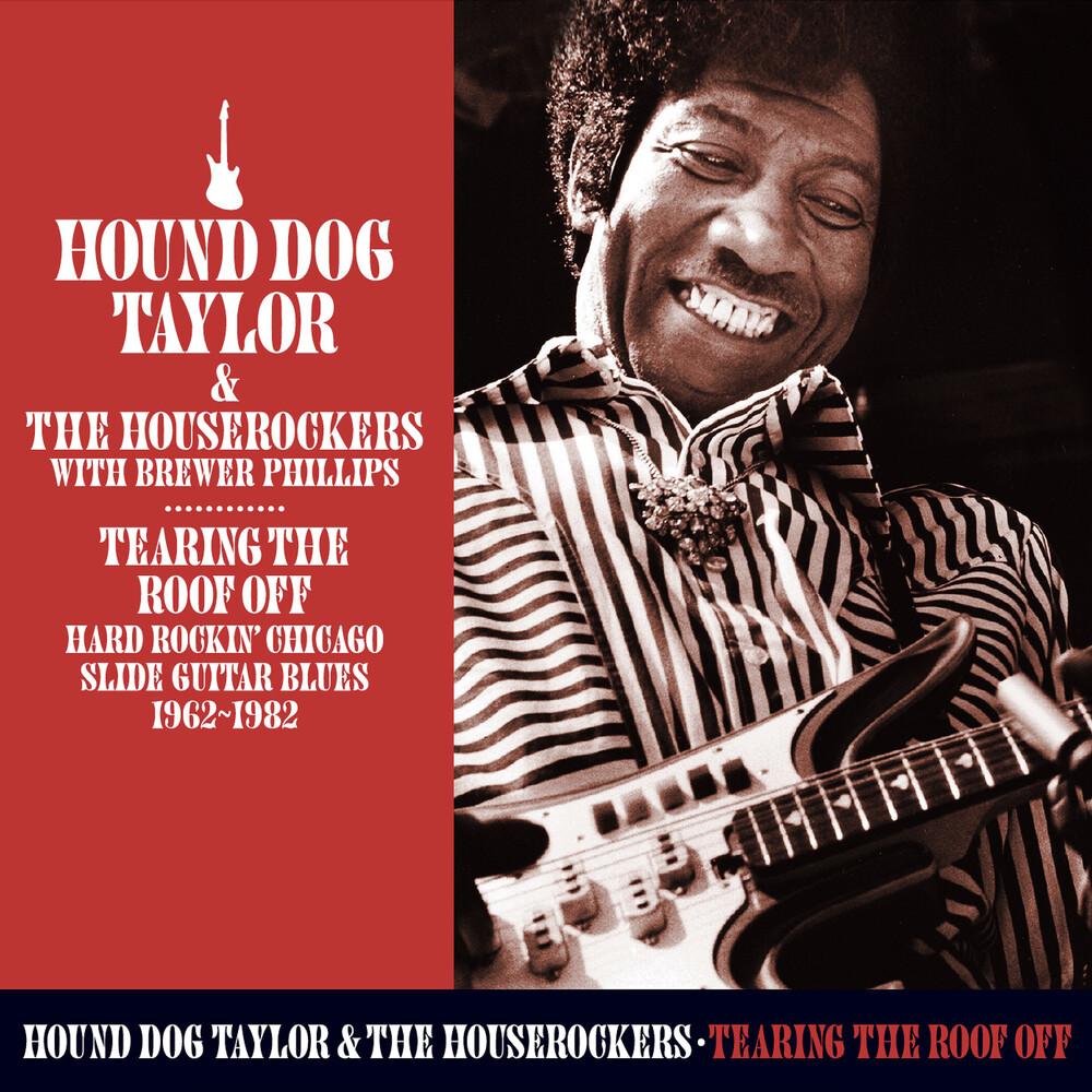 Hound Dog Taylor - Tearing The Roof Off: Hard Rocking Chicago Slide