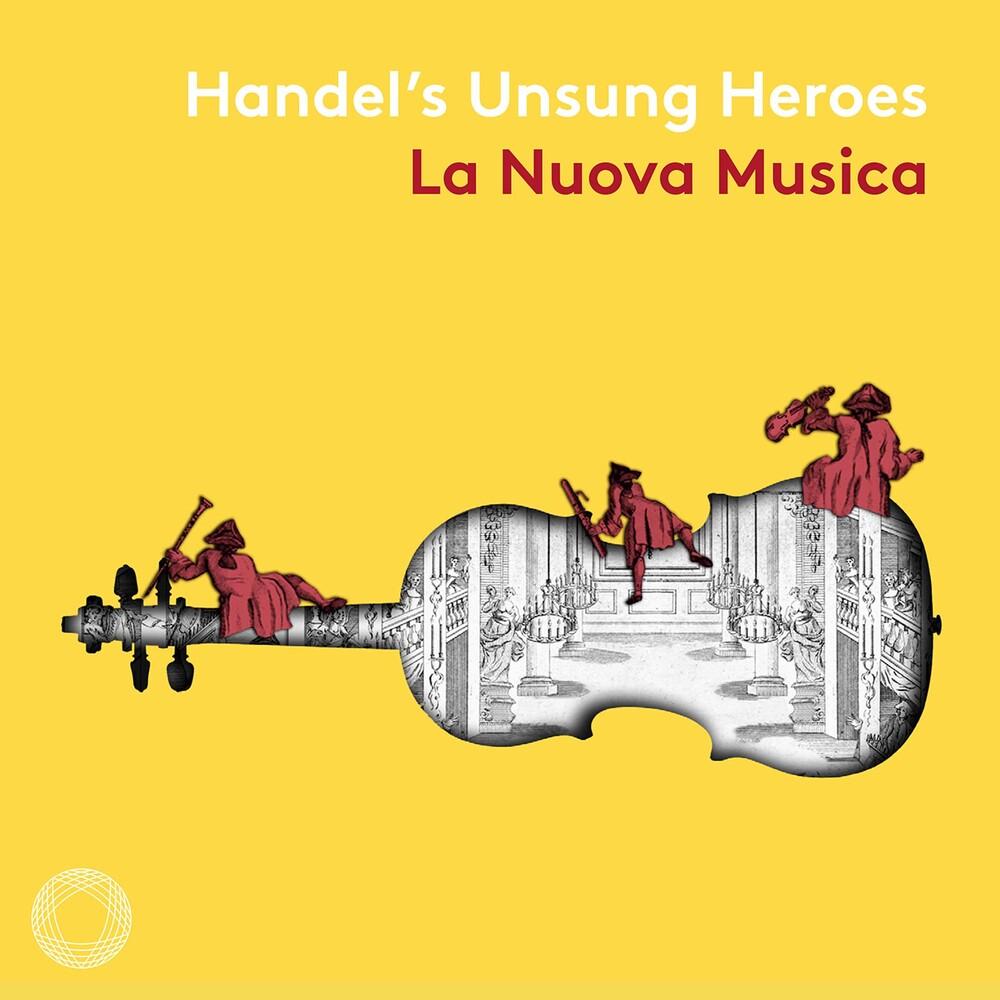 Handel / La Nuova Musica - Handel's Unsung Heroes