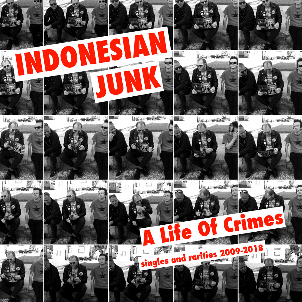Indonesian Junk - Life Of Crime: Singles And Rarities 2009-2018