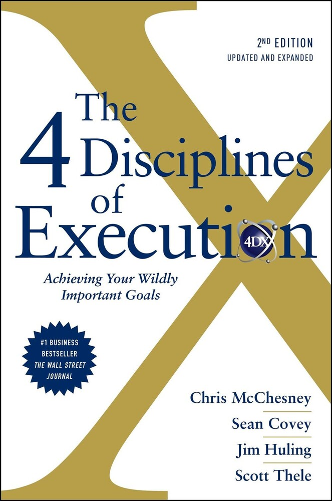 - The 4 Disciplines of Execution: Revised and Updated: Achieving YourWildly Important Goals