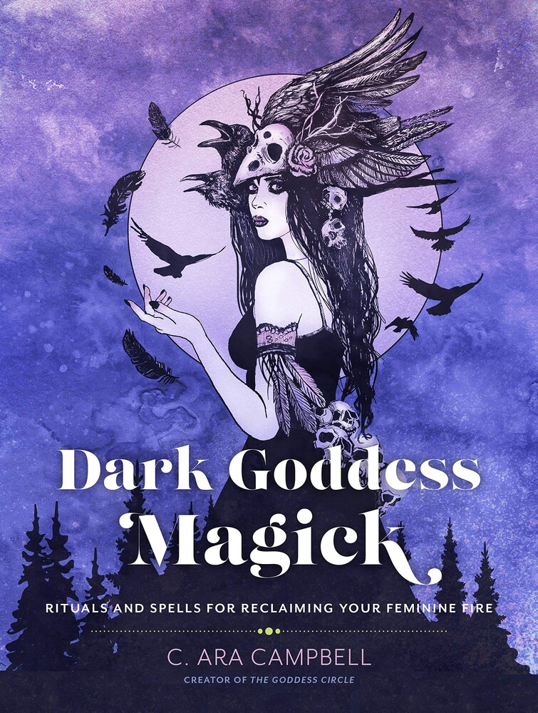Campbell, C Ara - Dark Goddess Magick: Rituals and Spells for Reclaiming Your FeminineFire